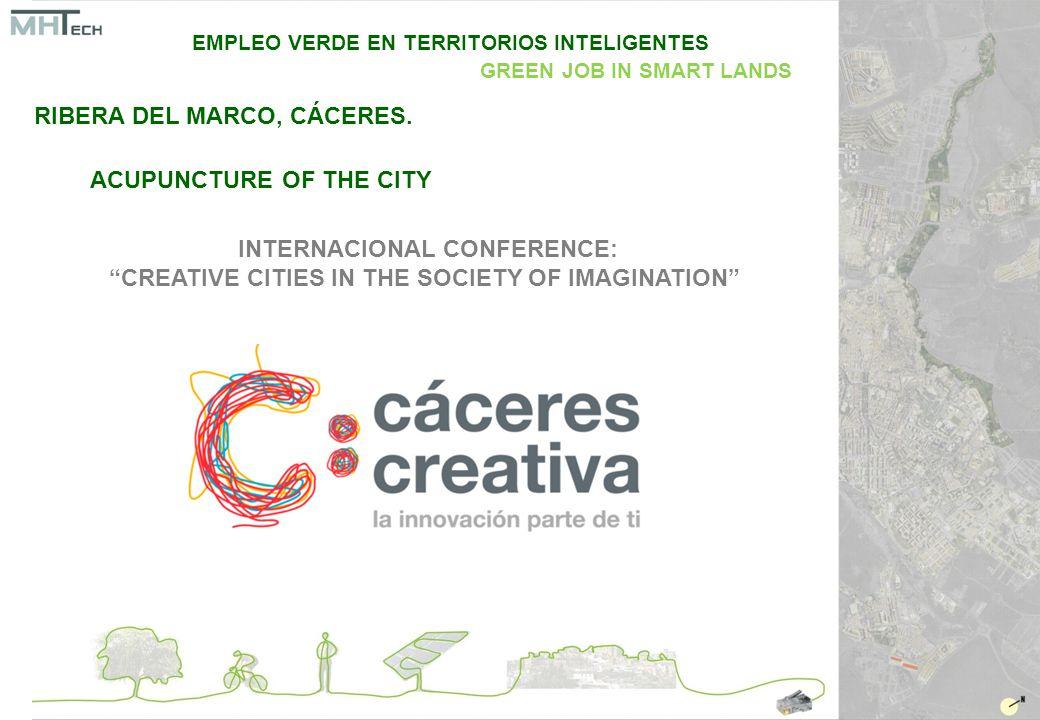 ACUPUNCTURE OF THE CITY INTERNACIONAL CONFERENCE: CREATIVE CITIES IN THE SOCIETY OF IMAGINATION EMPLEO VERDE EN TERRITORIOS INTELIGENTES GREEN JOB IN SMART LANDS RIBERA DEL MARCO, CÁCERES.
