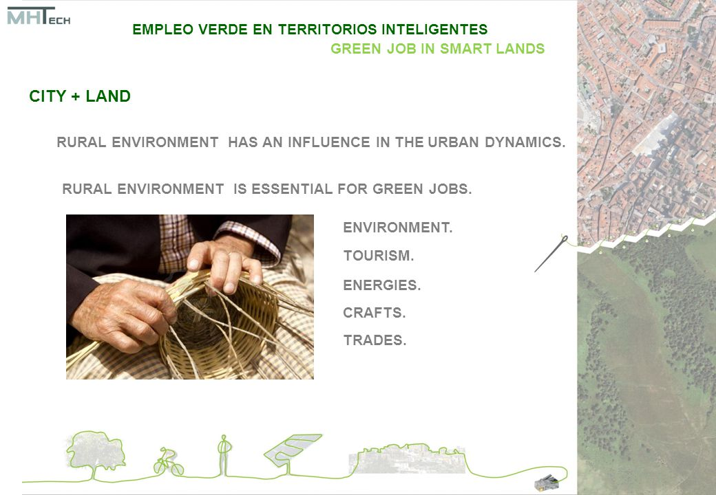 INFORMATION & COMMUNICATION TECHNOLOGIES [ICTs] ENERGY SAVINGS AND EFFICIENCY SMART GRIDS SECURITY SOCIAL CARE MOBILITY WATER AND WASTE MANAGEMENT GOVERNMENT ECONOMY AND WORK CITIZENSHIP INVOLVEMENT EMPLEO VERDE EN TERRITORIOS INTELIGENTES GREEN JOB IN SMART LANDS