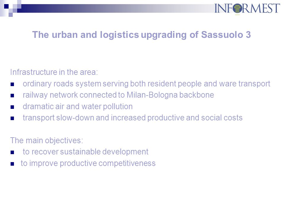 The urban and logistics upgrading of Sassuolo 3 Infrastructure in the area: ordinary roads system serving both resident people and ware transport rail