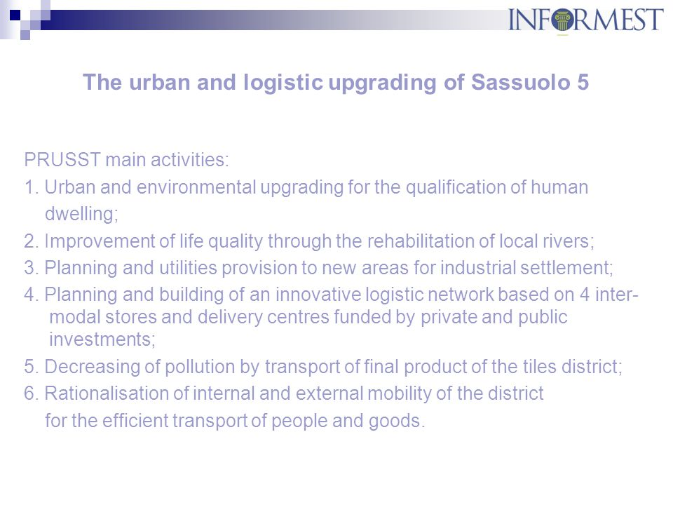 The urban and logistic upgrading of Sassuolo 5 PRUSST main activities: 1.