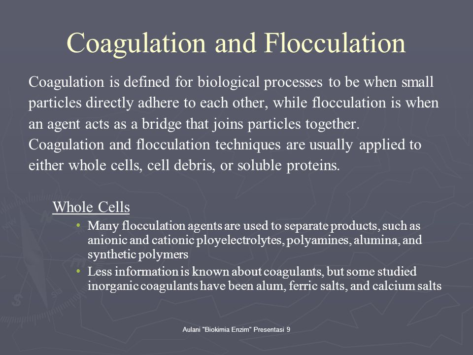Aulani Biokimia Enzim Presentasi 9 Coagulation and Flocculation Coagulation is defined for biological processes to be when small particles directly adhere to each other, while flocculation is when an agent acts as a bridge that joins particles together.