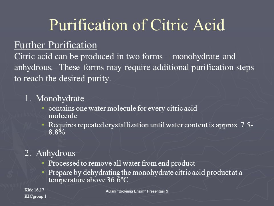 Aulani Biokimia Enzim Presentasi 9 Purification of Citric Acid Further Purification Citric acid can be produced in two forms – monohydrate and anhydrous.