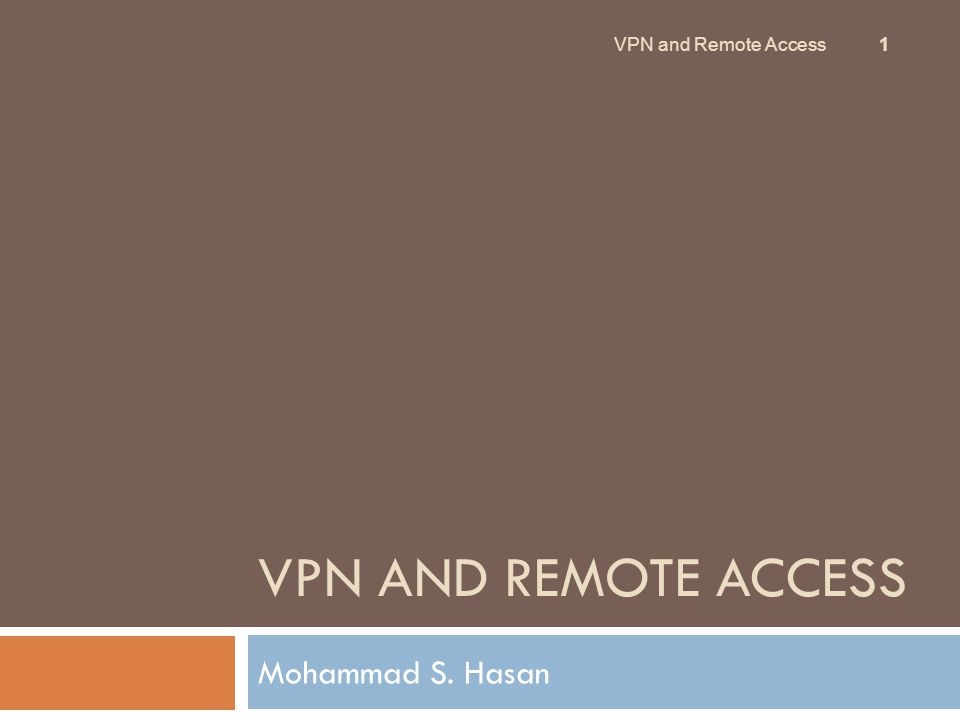 VPN AND REMOTE ACCESS Mohammad S. Hasan 1 VPN and Remote Access