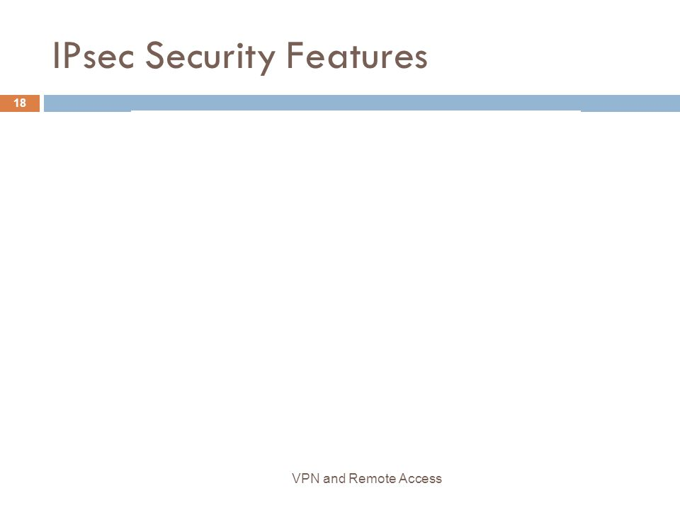 IPsec Security Features 18 VPN and Remote Access