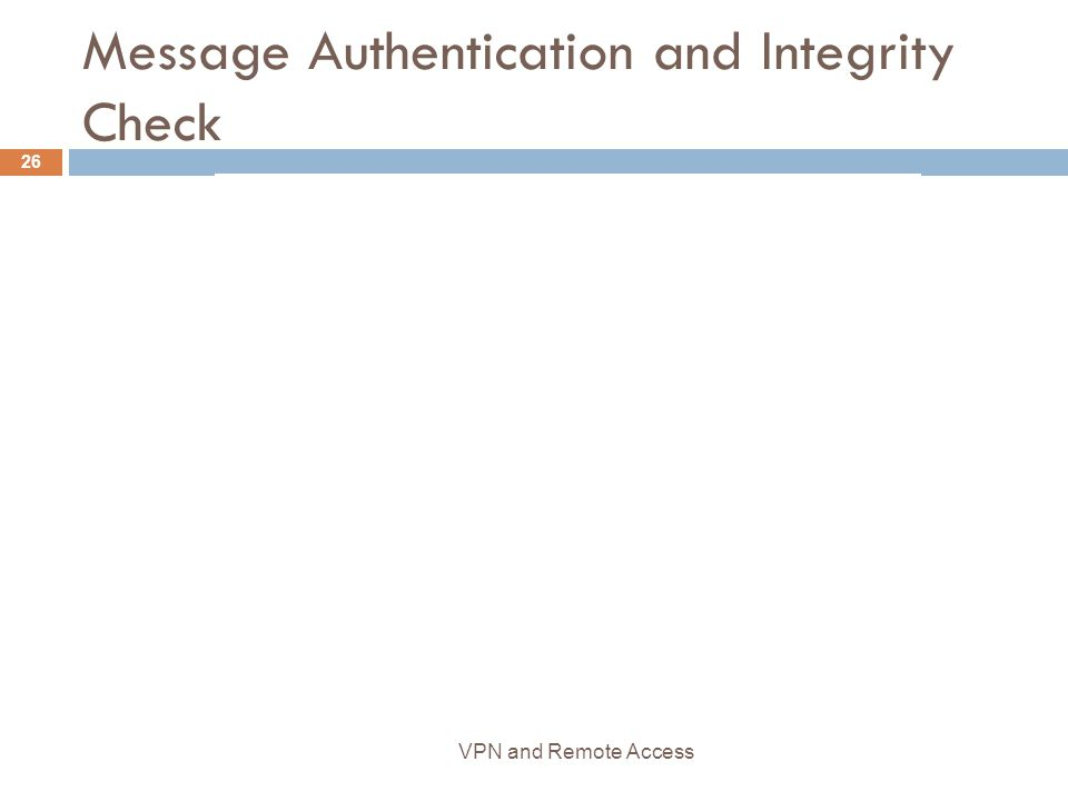 Message Authentication and Integrity Check 26 VPN and Remote Access