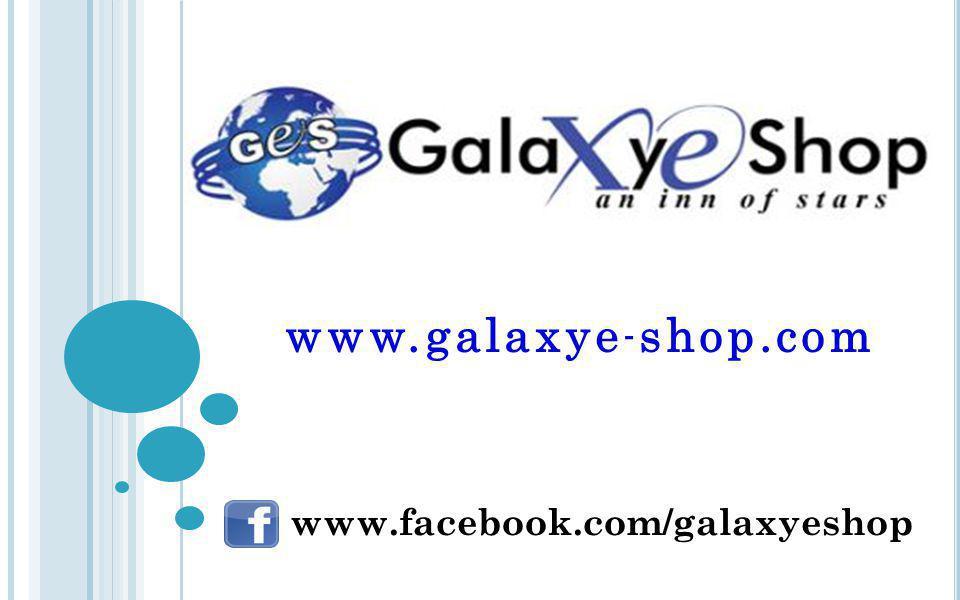 www.facebook.com/galaxyeshop www.galaxye - shop.com