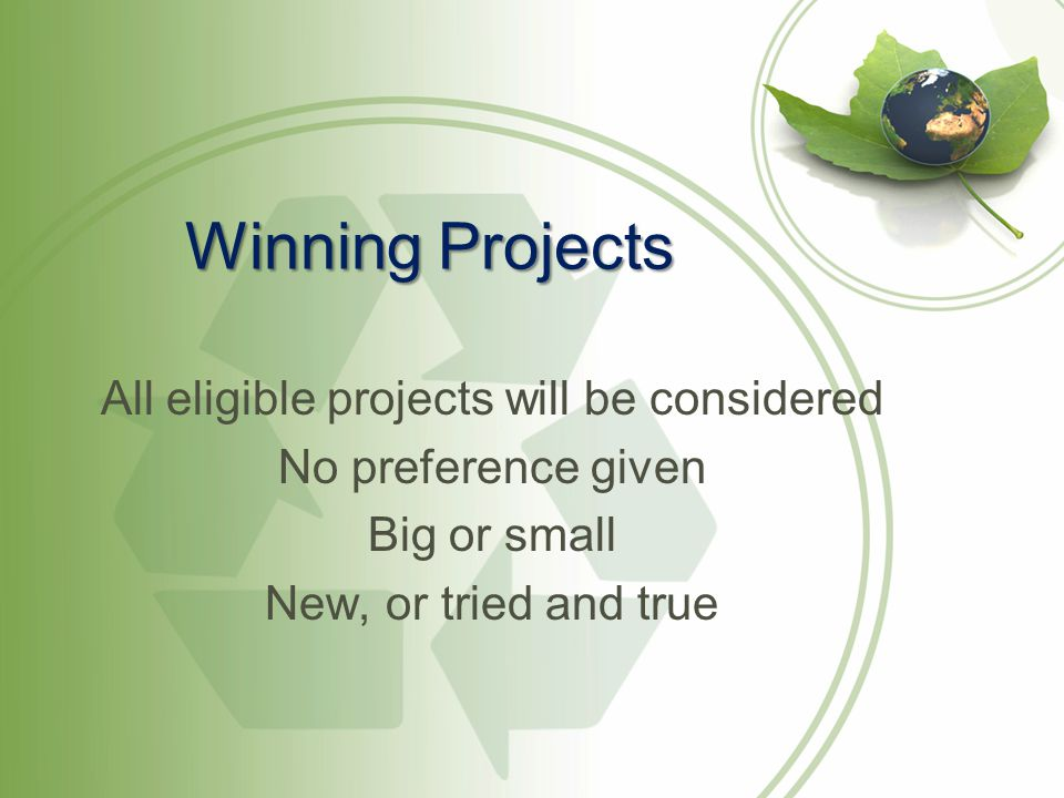 Winning Projects All eligible projects will be considered No preference given Big or small New, or tried and true