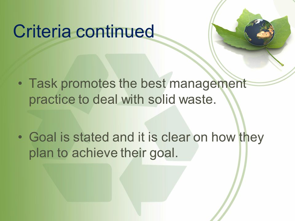 Criteria continued Task promotes the best management practice to deal with solid waste.