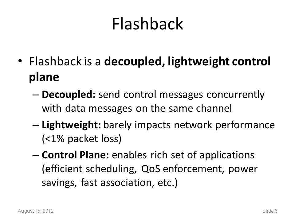 Flashback Flashback is a decoupled, lightweight control plane – Decoupled: send control messages concurrently with data messages on the same channel –