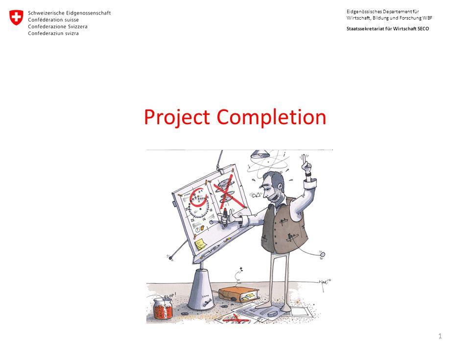 Staatssekretariat für Wirtschaft SECO Eidgenössisches Departement für Wirtschaft, Bildung und Forschung WBF Project Completion 1