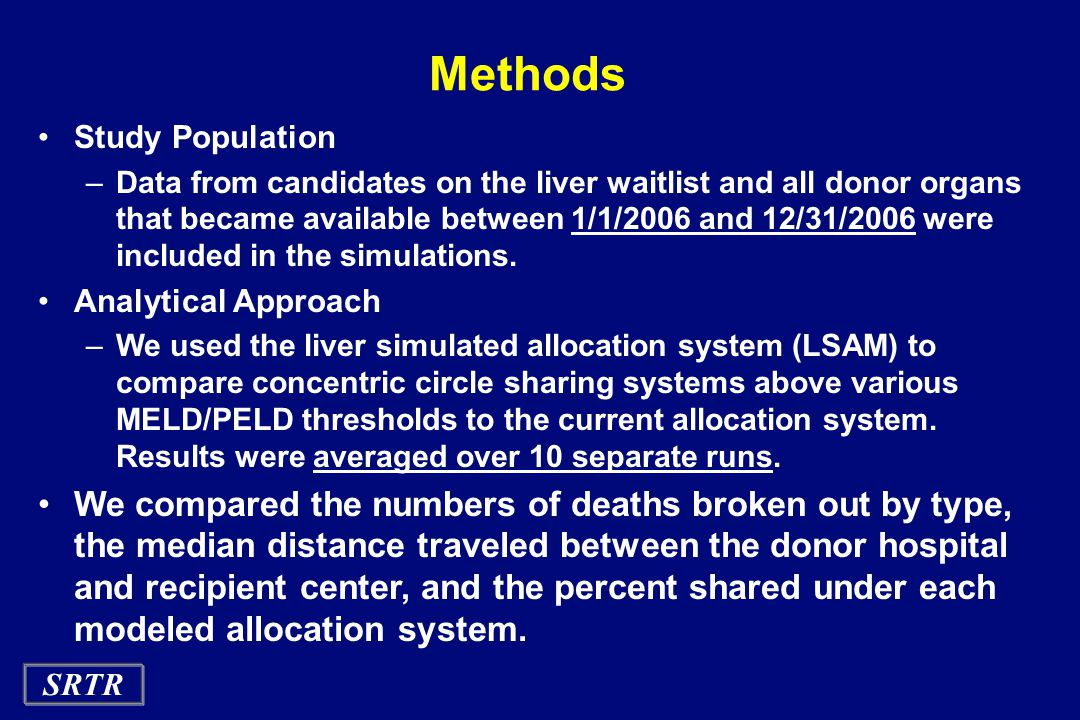 SRTR Methods Study Population –Data from candidates on the liver waitlist and all donor organs that became available between 1/1/2006 and 12/31/2006 were included in the simulations.
