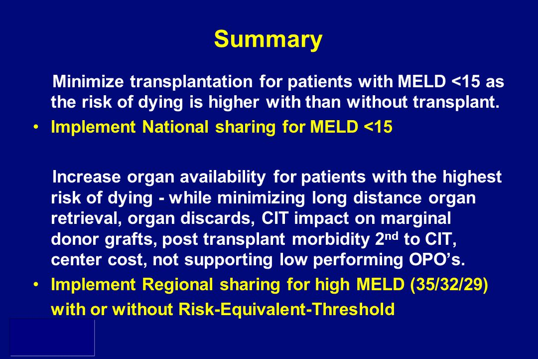 SRTR Summary Minimize transplantation for patients with MELD <15 as the risk of dying is higher with than without transplant.