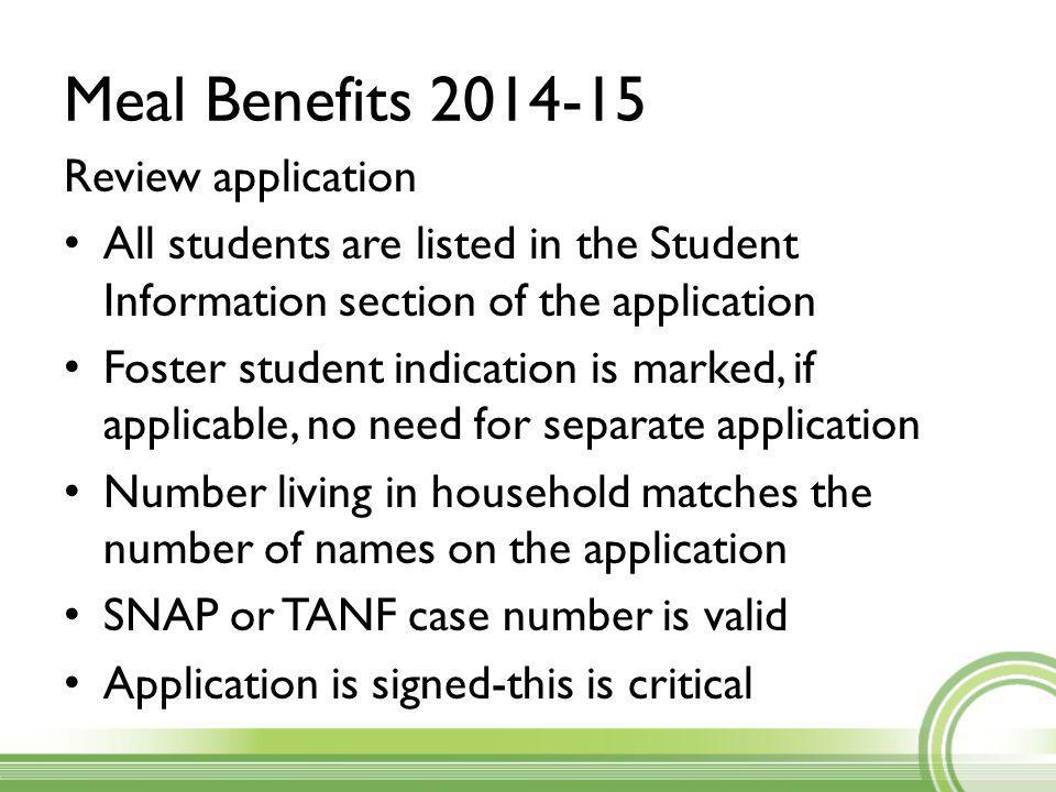 Review application All students are listed in the Student Information section of the application Foster student indication is marked, if applicable, no need for separate application Number living in household matches the number of names on the application SNAP or TANF case number is valid Application is signed-this is critical