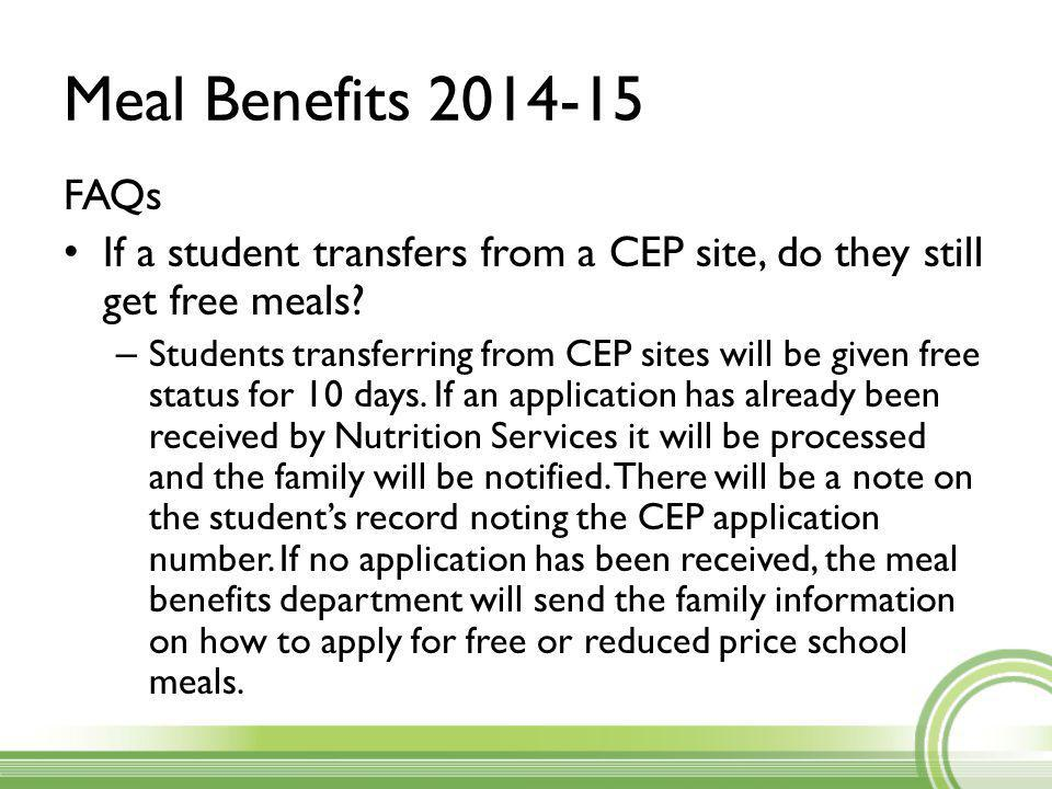 Meal Benefits 2014-15 FAQs If a student transfers from a CEP site, do they still get free meals.