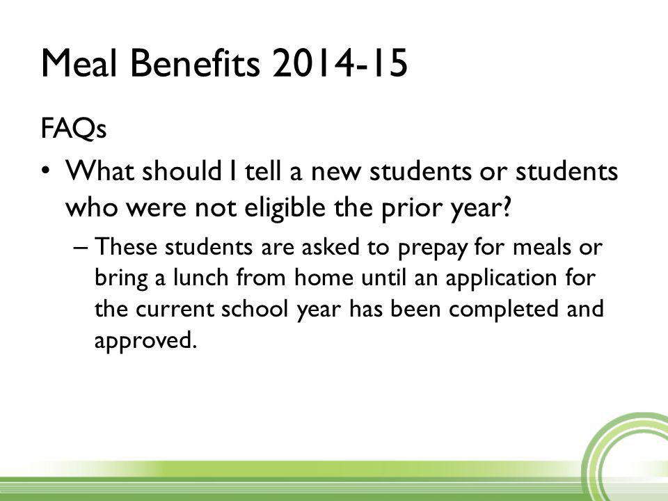 Meal Benefits 2014-15 FAQs What should I tell a new students or students who were not eligible the prior year.