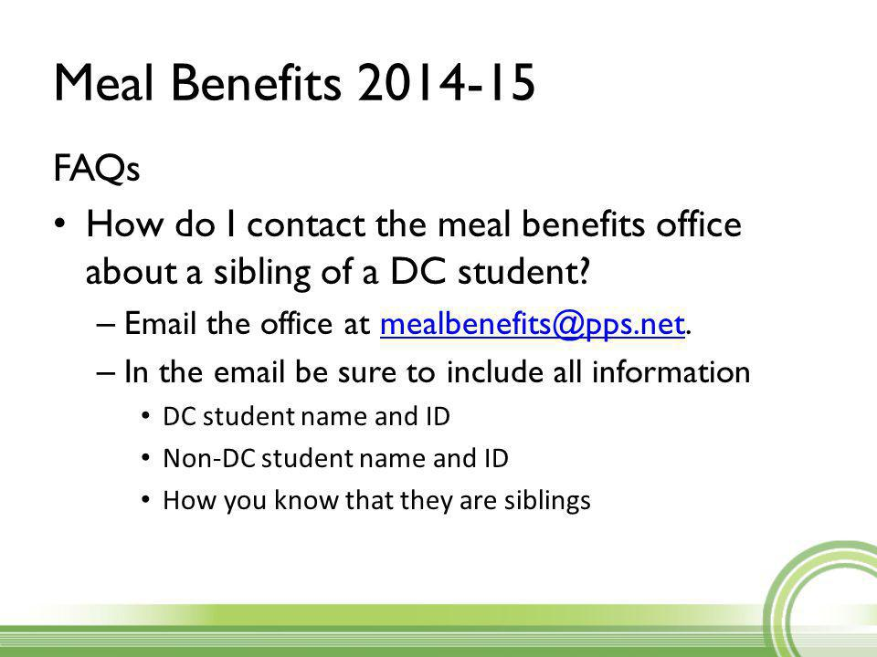 Meal Benefits 2014-15 FAQs How do I contact the meal benefits office about a sibling of a DC student.