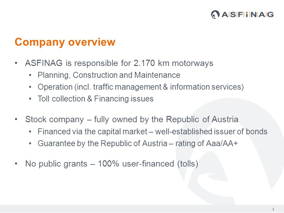 3 ASFINAG is responsible for 2.170 km motorways Planning, Construction and Maintenance Operation (incl.