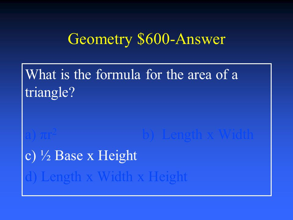 Geometry $400-Answer What is the formula for the area of a rectangle.