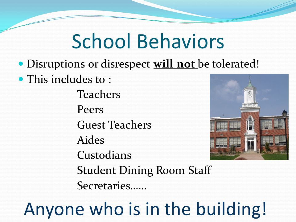 School Behaviors Disruptions or disrespect will not be tolerated.