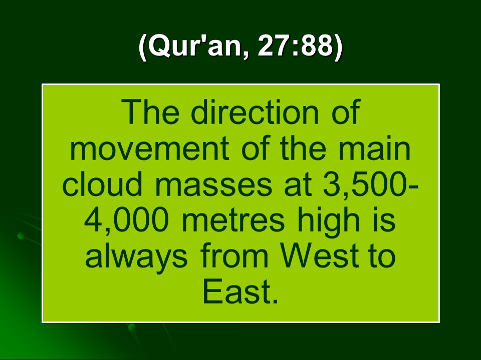 (Qur an, 27:88) The direction of movement of the main cloud masses at 3,500- 4,000 metres high is always from West to East.