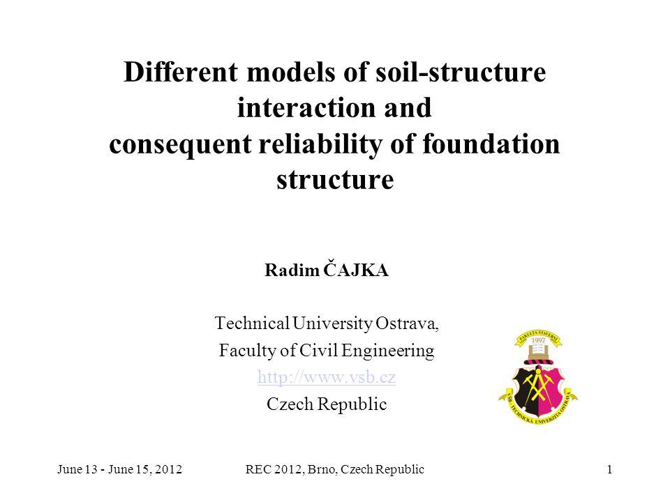 June 13 - June 15, 2012REC 2012, Brno, Czech Republic12 Numerical integration Gauss quadrature formulae whereare weighting factor for interval, integration points of function f number of integration points Numerical integration of vertical stress
