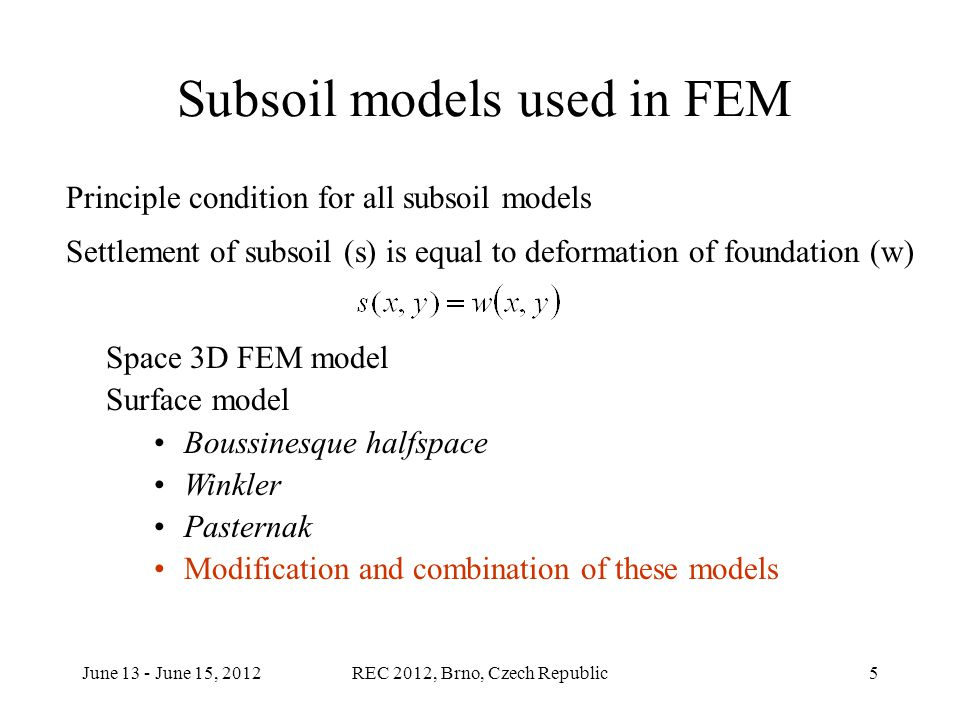 June 13 - June 15, 2012REC 2012, Brno, Czech Republic6 Settlement calculation model and active zone determination coefficient of structural strength - Czech Standard ČSN 73 1001 m = 0,1 to 0,5 - Eurocode EC 7 m = 0,2 (recommended value)