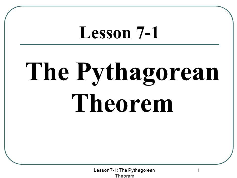 Lesson 7-1: The Pythagorean Theorem 1 Lesson 7-1 The Pythagorean Theorem