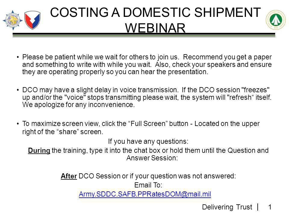 Delivering Trust Danny Mathews and Ana Douglass SDDC Domestic Rates Team 2 COSTING A DOMESTIC SHIPMENT WEBINAR