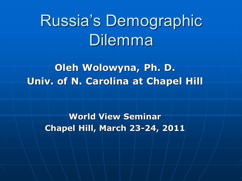 Russia's Demographic Dilemma Oleh Wolowyna, Ph.D.