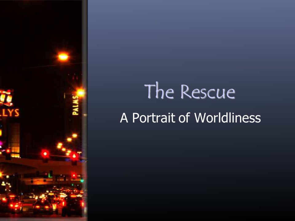 The Rescue A Portrait of Worldliness