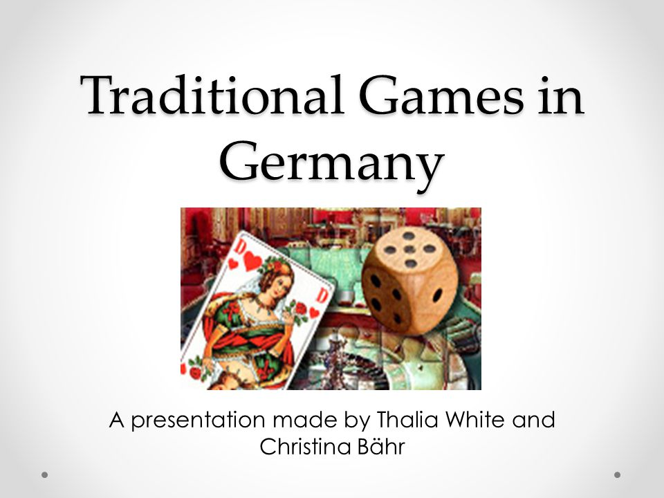 Traditional Games in Germany A presentation made by Thalia White and Christina Bähr