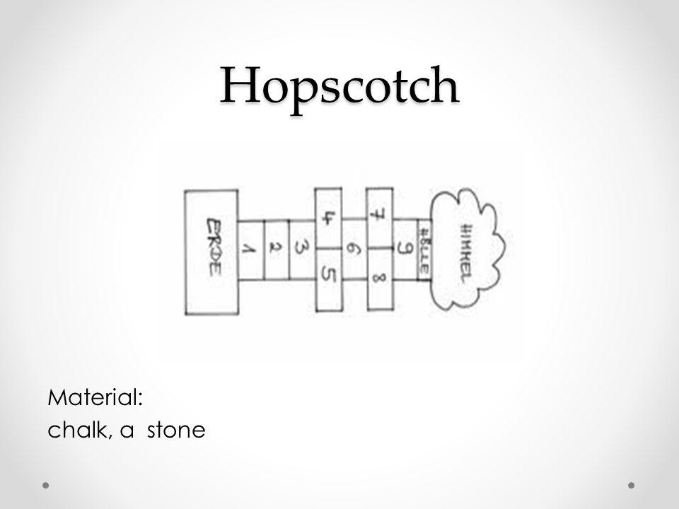 Hopscotch Material: chalk, a stone