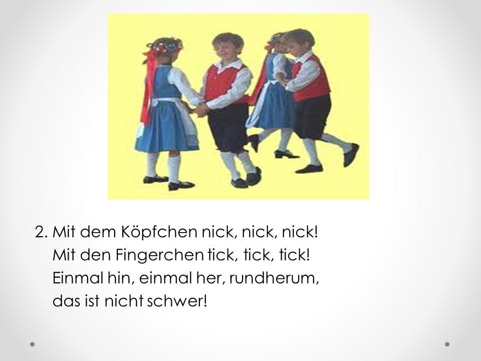 2. Mit dem Köpfchen nick, nick, nick. Mit den Fingerchen tick, tick, tick.