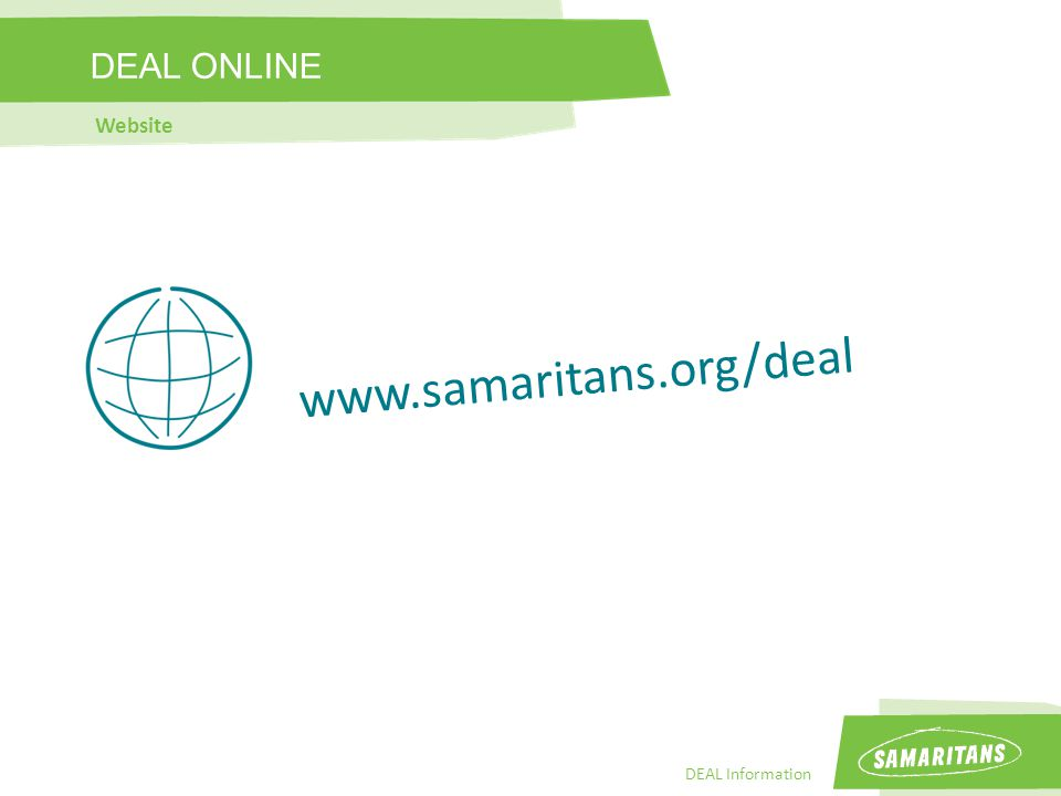 DEAL Information www.samaritans.org/deal DEAL ONLINE Website