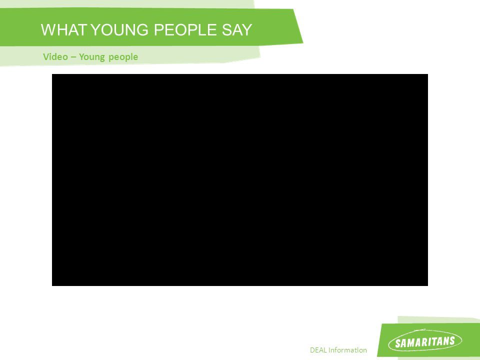 DEAL Information WHAT YOUNG PEOPLE SAY Video – Young people