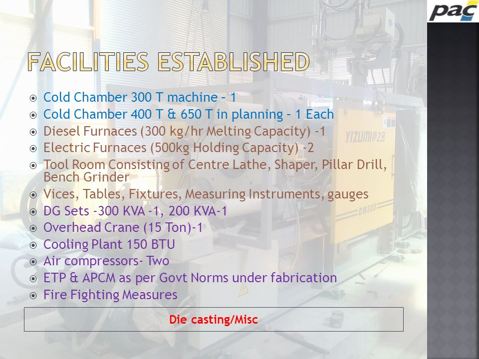 Machining Centre/Testing  VMC-11  Turning Centres -5  Centre Less Grinder-1  Tool & Cutter Machine-1  Lathe - 1  CMM -1  Profile Projector-1  QA Tools