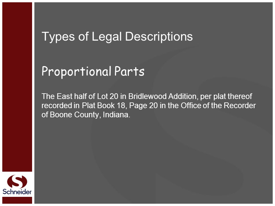 Types of Legal Descriptions Proportional Parts The East half of Lot 20 in Bridlewood Addition, per plat thereof recorded in Plat Book 18, Page 20 in t