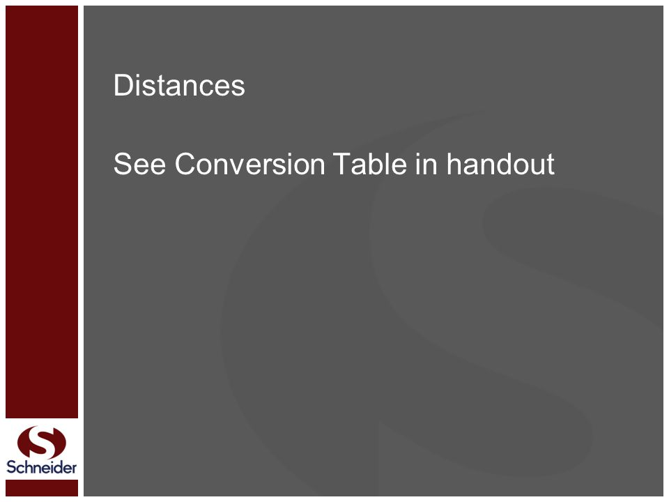 Distances See Conversion Table in handout