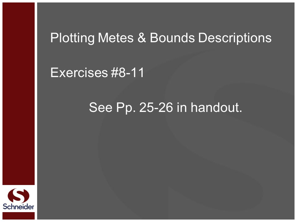 Plotting Metes & Bounds Descriptions Exercises #8-11 See Pp. 25-26 in handout.