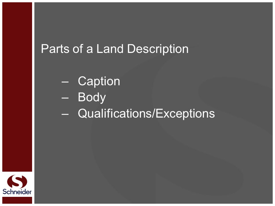 Parts of a Land Description –Caption –Body –Qualifications/Exceptions