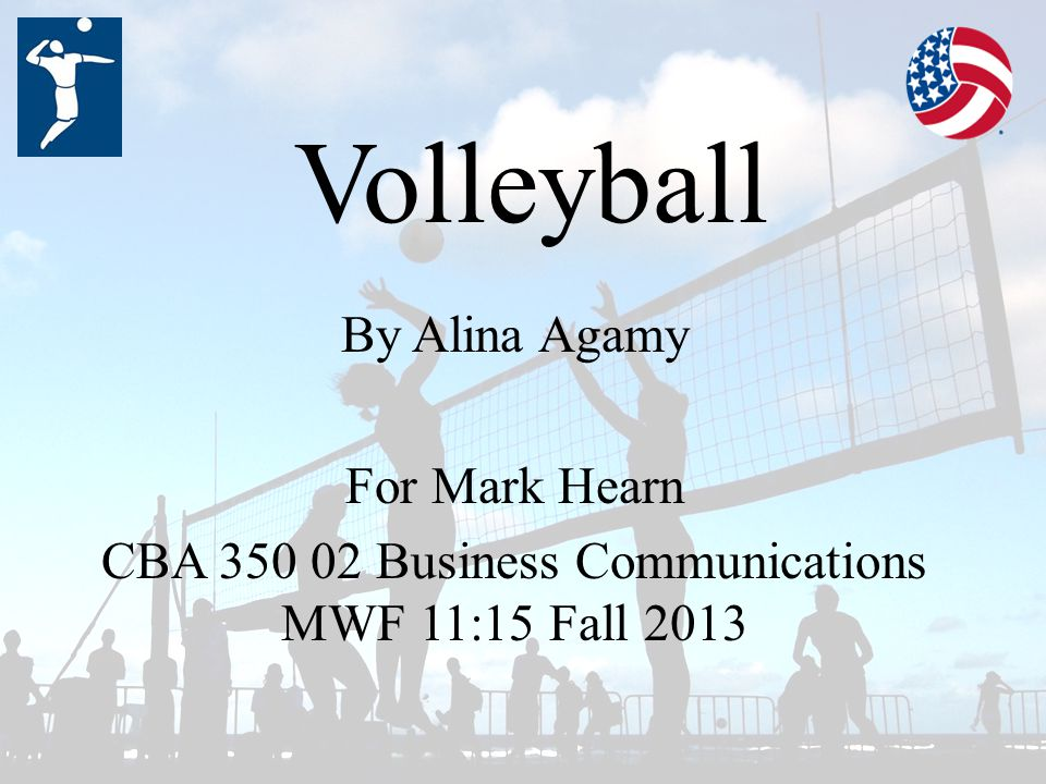 Volleyball By Alina Agamy For Mark Hearn CBA Business Communications MWF 11:15 Fall 2013