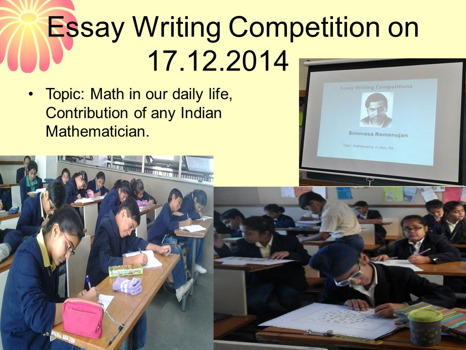 Essay Writing Competition on 17.12.2014 Topic: Math in our daily life, Contribution of any Indian Mathematician.