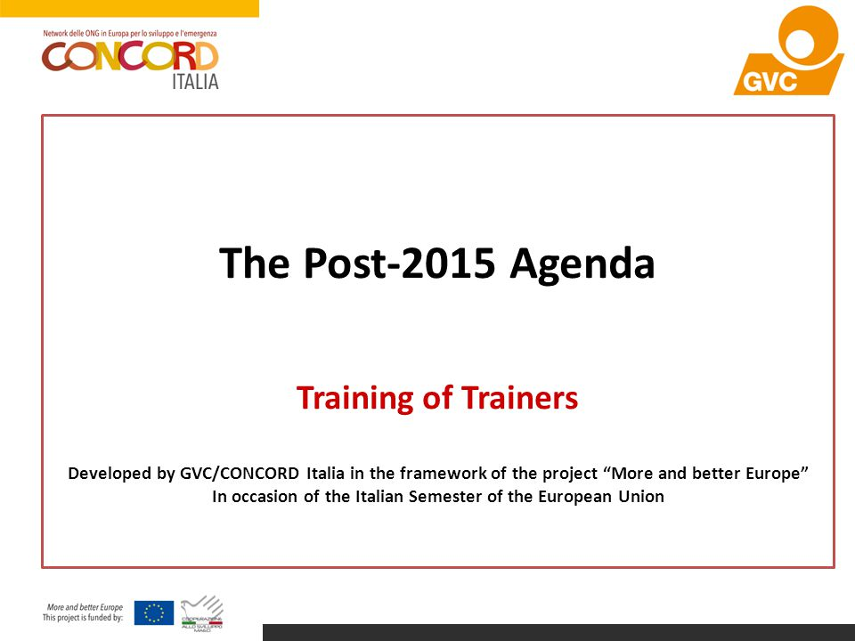 """The Post-2015 Agenda Training of Trainers Developed by GVC/CONCORD Italia in the framework of the project """"More and better Europe"""" In occasion of the"""