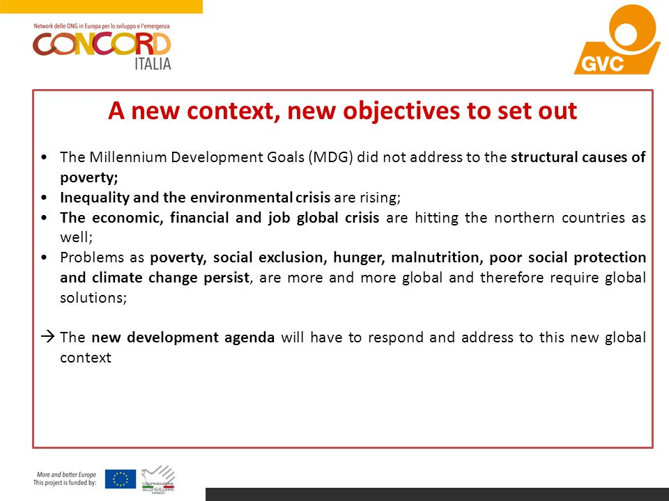 A new context, new objectives to set out The Millennium Development Goals (MDG) did not address to the structural causes of poverty; Inequality and th