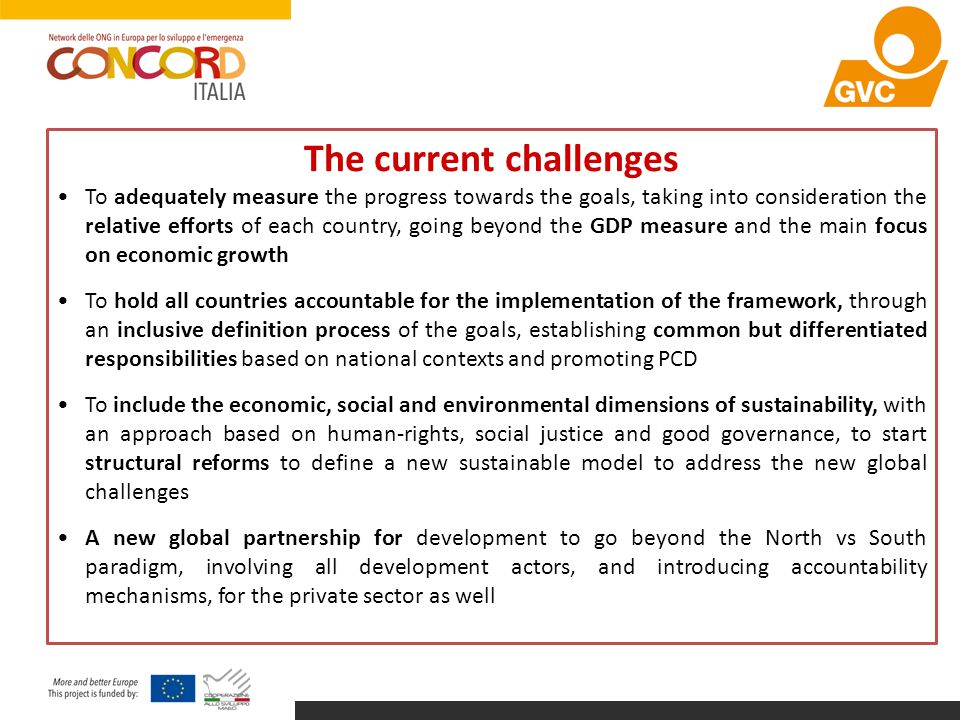 The current challenges To adequately measure the progress towards the goals, taking into consideration the relative efforts of each country, going bey