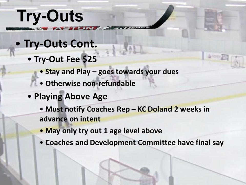 Try-Outs Try-Outs Cont. Try-Out Fee $25 Stay and Play – goes towards your dues Otherwise non-refundable Playing Above Age Must notify Coaches Rep – KC