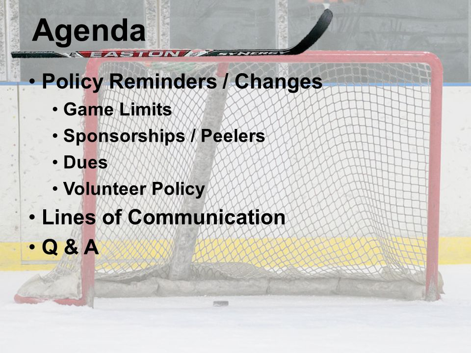Policy Reminders / Updates Game Limits Squirts 25-30 Games Pee Wees 30-35 Games Bantams 35-40 Games Tournament Games = 1 Game Friendship Games = ½ Game