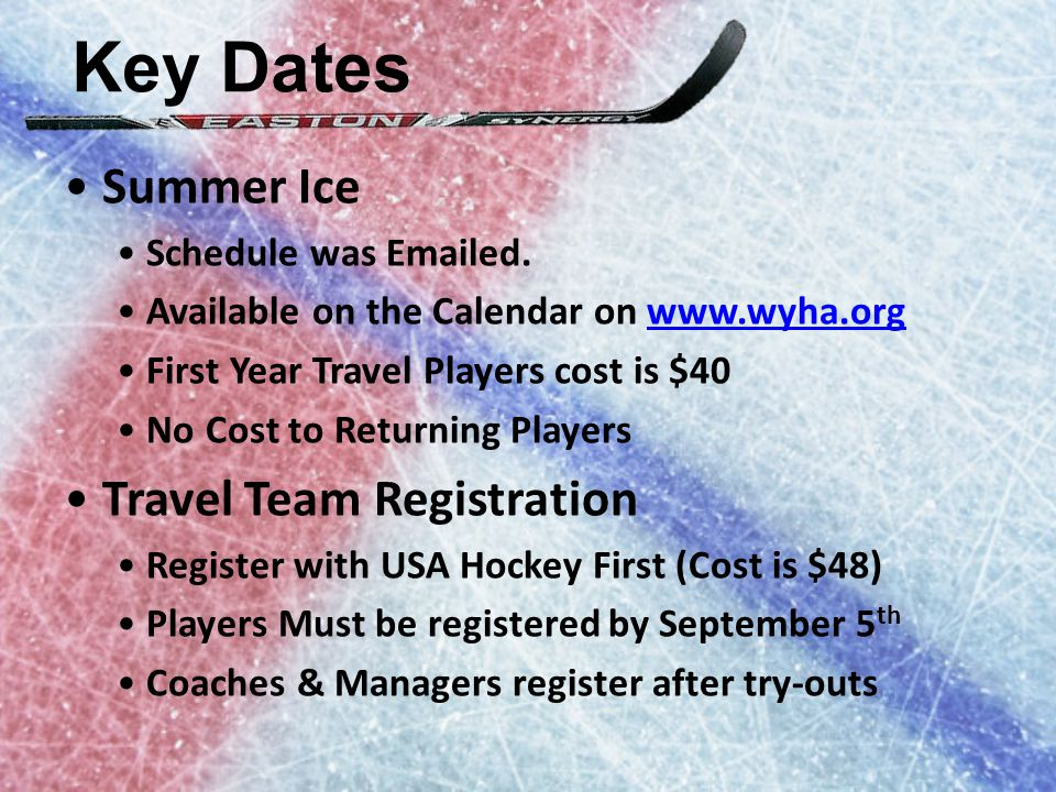 Key Dates Try-Outs Squirts Sep 23 rd 5:30pm – 6:30pm Sep 24 th 5:30pm – 6:30pm Pee Wees Sep 23 rd 6:40pm – 7:40pm Sep 24 th 6:40pm – 7:40pm Bantams Sep 23 rd 7:50pm – 8:50pm Sep 24 th 7:50pm – 8:50pm