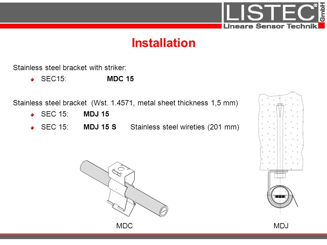 Installation Stainless steel bracket with striker: SEC15:MDC 15 Stainless steel bracket (Wst. 1.4571, metal sheet thickness 1,5 mm) SEC 15: MDJ 15 SEC