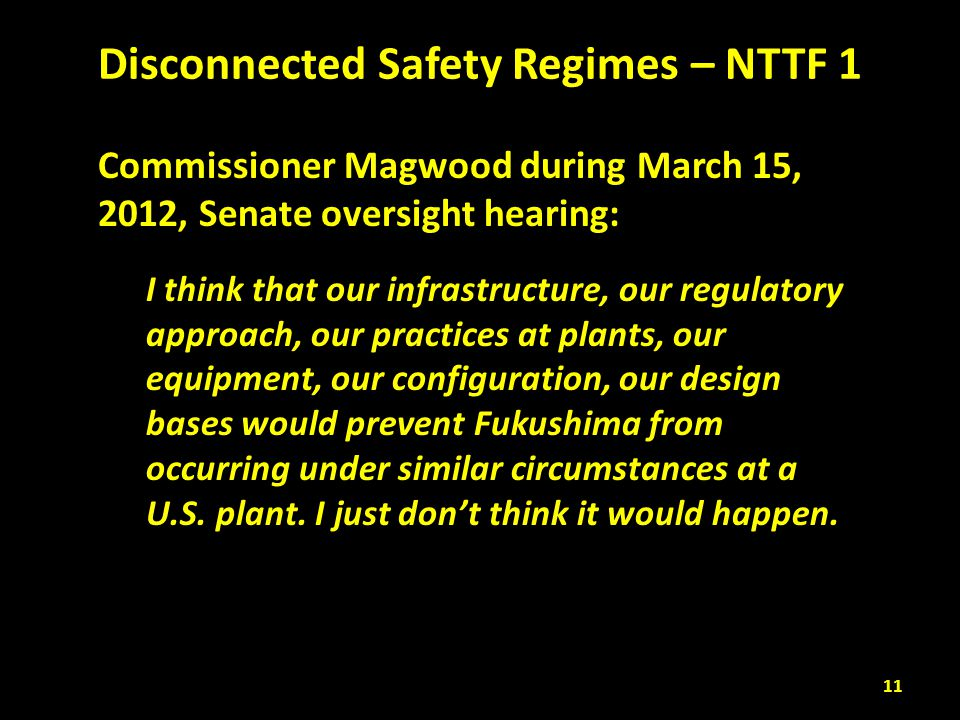 Disconnected Safety Regimes – NTTF 1 Commissioner Magwood during March 15, 2012, Senate oversight hearing: I think that our infrastructure, our regula